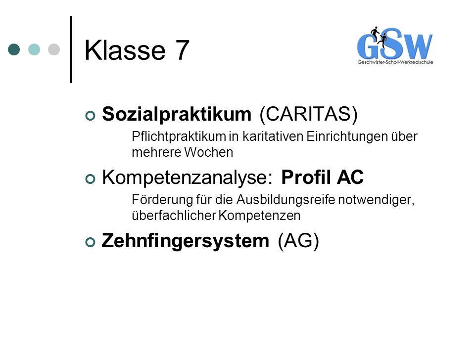 Klasse 7 Sozialpraktikum (CARITAS) Pflichtpraktikum in karitativen Einrichtungen über mehrere Wochen Kompetenzanalyse: Profil AC Förderung für die Aus