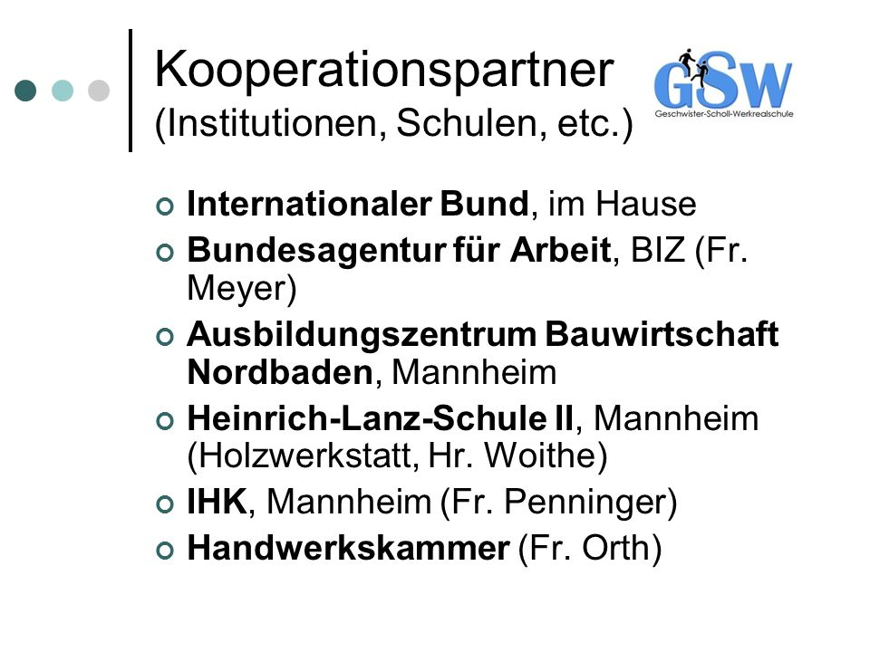 Kooperationspartner (Institutionen, Schulen, etc.) Internationaler Bund, im Hause Bundesagentur für Arbeit, BIZ (Fr. Meyer) Ausbildungszentrum Bauwirt
