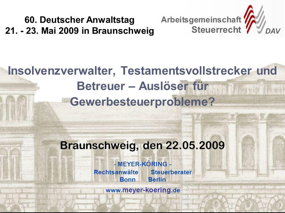 www.meyer-koering.de Braunschweig, den 22.05.2009 Insolvenzverwalter, Testamentsvollstrecker und Betreuer – Auslöser für Gewerbesteuerprobleme.