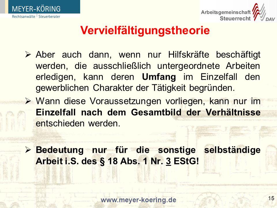 www.meyer-koering.de 15 Aber auch dann, wenn nur Hilfskräfte beschäftigt werden, die ausschließlich untergeordnete Arbeiten erledigen, kann deren Umfang im Einzelfall den gewerblichen Charakter der Tätigkeit begründen.