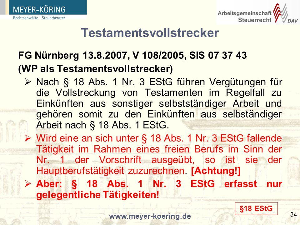 www.meyer-koering.de 34 Testamentsvollstrecker FG Nürnberg 13.8.2007, V 108/2005, SIS 07 37 43 (WP als Testamentsvollstrecker) Nach § 18 Abs.