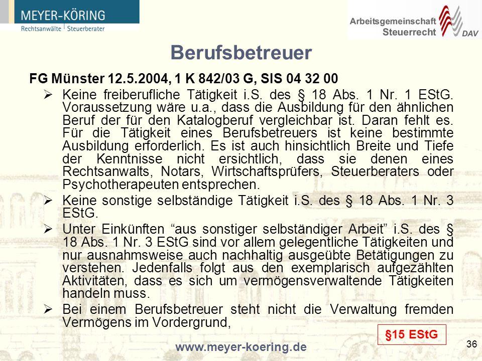 www.meyer-koering.de 36 Berufsbetreuer FG Münster 12.5.2004, 1 K 842/03 G, SIS 04 32 00 Keine freiberufliche Tätigkeit i.S.