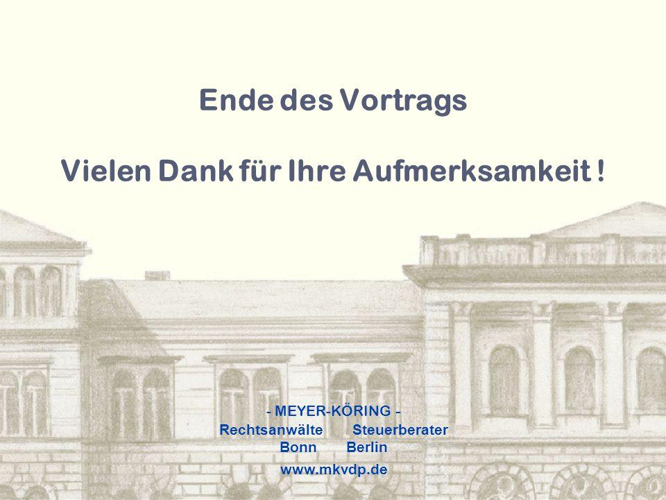 - MEYER-KÖRING - RechtsanwälteSteuerberater BonnBerlin www.mkvdp.de Ende des Vortrags Vielen Dank für Ihre Aufmerksamkeit !