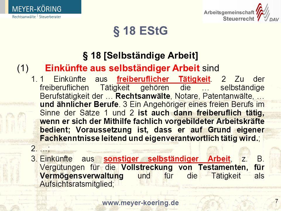 www.meyer-koering.de 7 § 18 EStG § 18 [Selbständige Arbeit] (1)Einkünfte aus selbständiger Arbeit sind 1.1 Einkünfte aus freiberuflicher Tätigkeit.