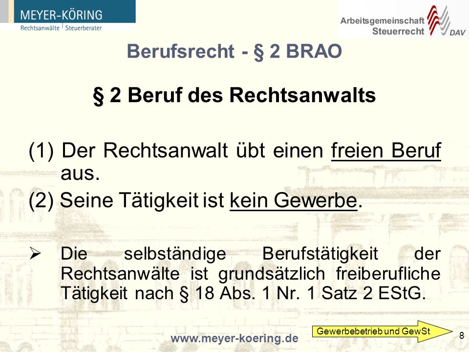 www.meyer-koering.de 8 Berufsrecht - § 2 BRAO § 2 Beruf des Rechtsanwalts (1) Der Rechtsanwalt übt einen freien Beruf aus.
