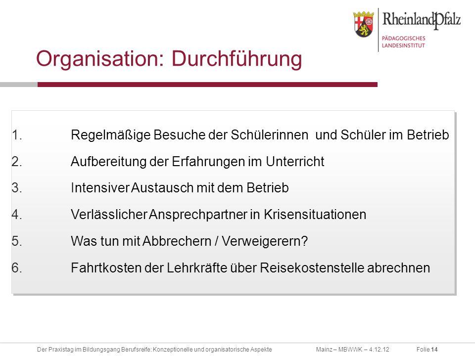 Folie 14Der Praxistag im Bildungsgang Berufsreife: Konzeptionelle und organisatorische AspekteMainz – MBWWK – 4.12.12 Organisation: Durchführung 1.Reg