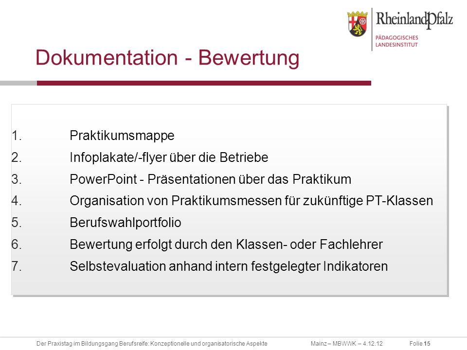 Folie 15Der Praxistag im Bildungsgang Berufsreife: Konzeptionelle und organisatorische AspekteMainz – MBWWK – 4.12.12 Dokumentation - Bewertung 1.Prak