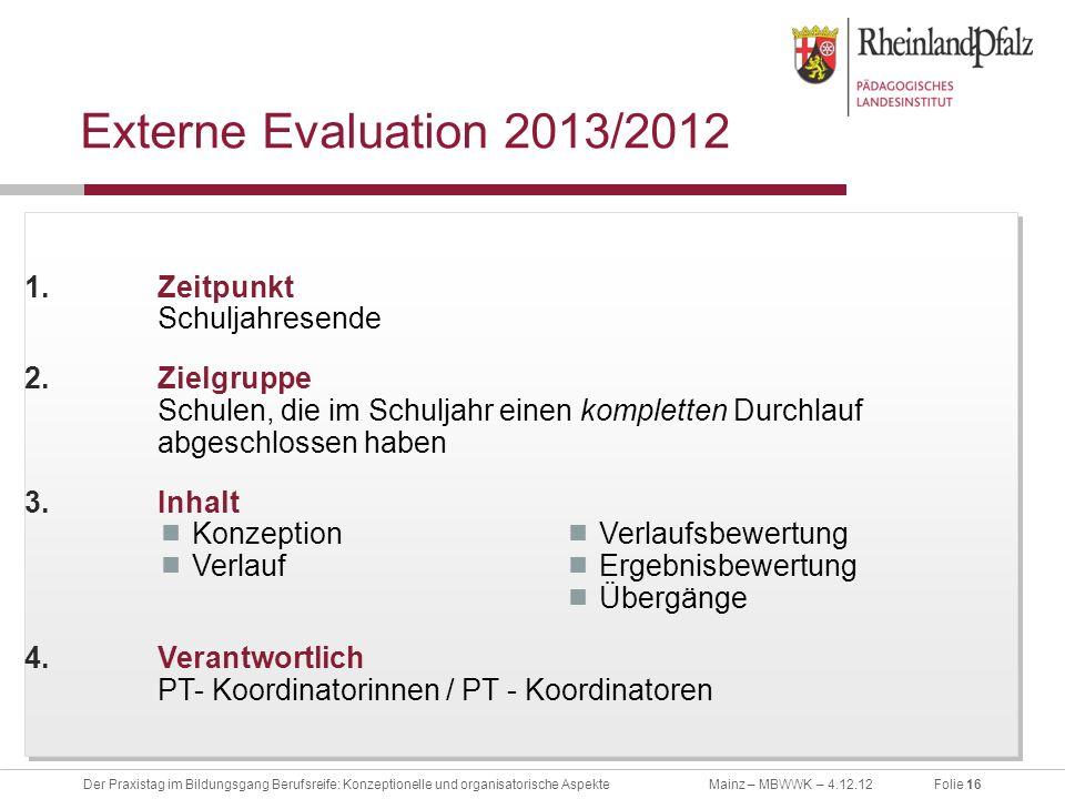 Folie 16Der Praxistag im Bildungsgang Berufsreife: Konzeptionelle und organisatorische AspekteMainz – MBWWK – 4.12.12 Externe Evaluation 2013/2012 1.Z