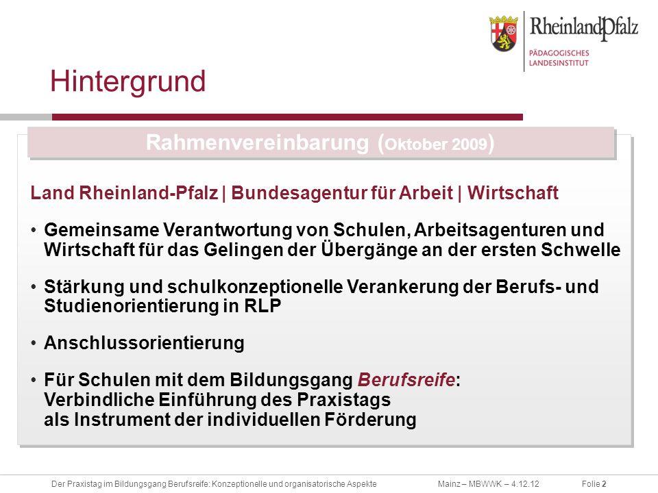 Folie 2Der Praxistag im Bildungsgang Berufsreife: Konzeptionelle und organisatorische AspekteMainz – MBWWK – 4.12.12 Hintergrund Land Rheinland-Pfalz