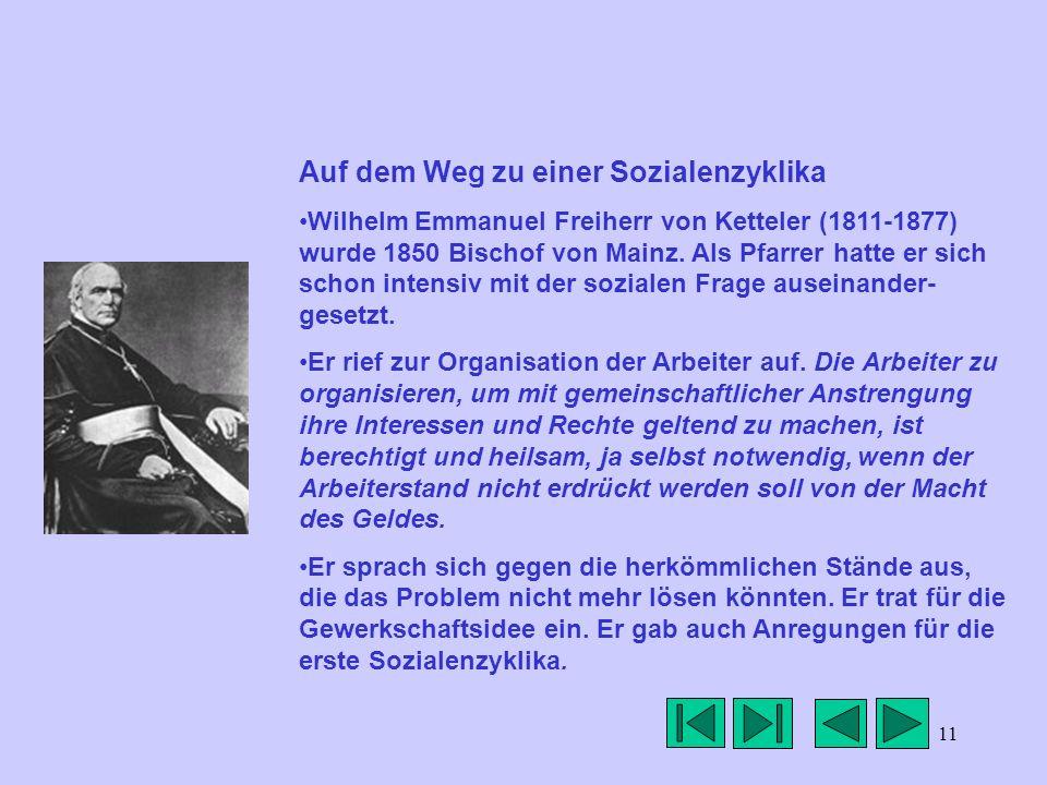 11 Auf dem Weg zu einer Sozialenzyklika Wilhelm Emmanuel Freiherr von Ketteler (1811-1877) wurde 1850 Bischof von Mainz. Als Pfarrer hatte er sich sch