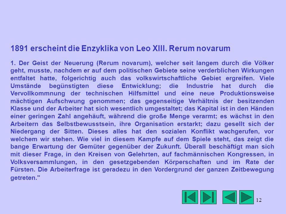 12 1891 erscheint die Enzyklika von Leo XIII. Rerum novarum 1. Der Geist der Neuerung (Rerum novarum), welcher seit langem durch die Völker geht, muss