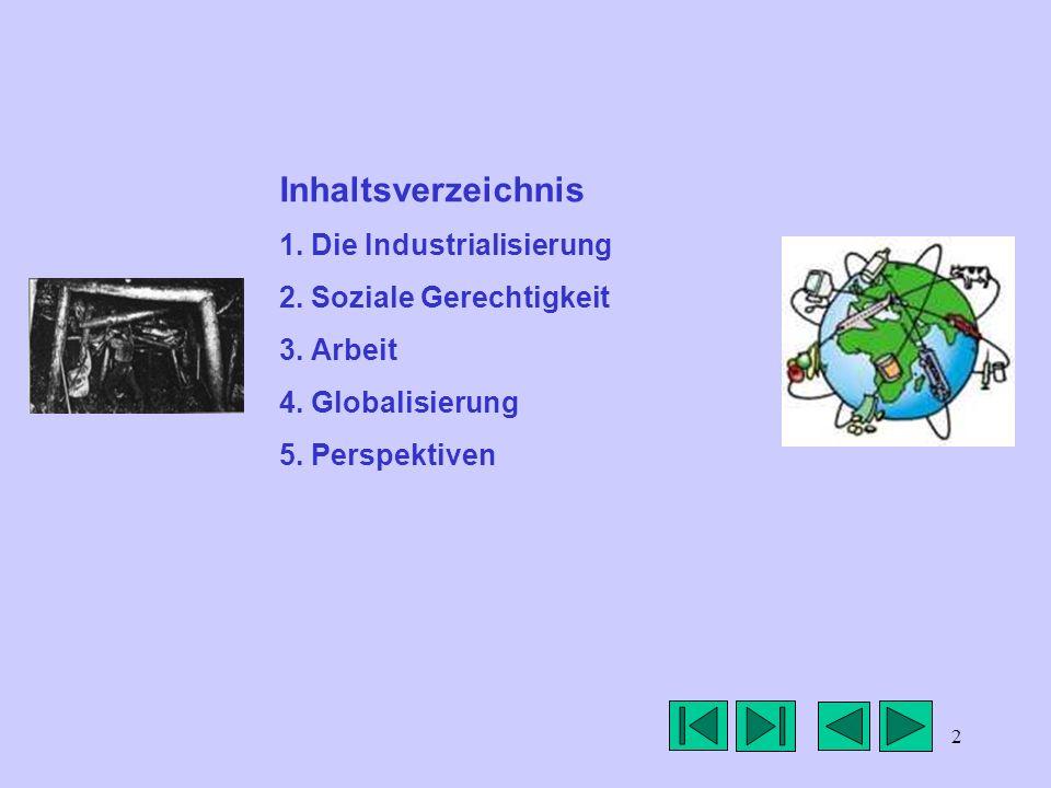 2 Inhaltsverzeichnis 1. Die Industrialisierung 2. Soziale Gerechtigkeit 3. Arbeit 4. Globalisierung 5. Perspektiven