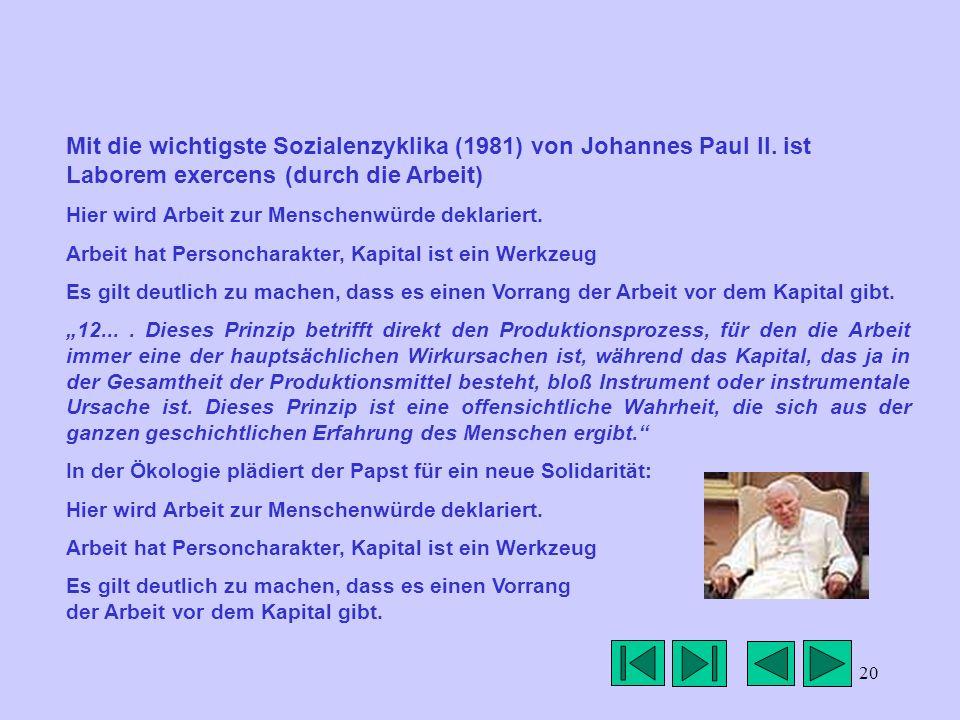 20 Mit die wichtigste Sozialenzyklika (1981) von Johannes Paul II. ist Laborem exercens (durch die Arbeit) Hier wird Arbeit zur Menschenwürde deklarie