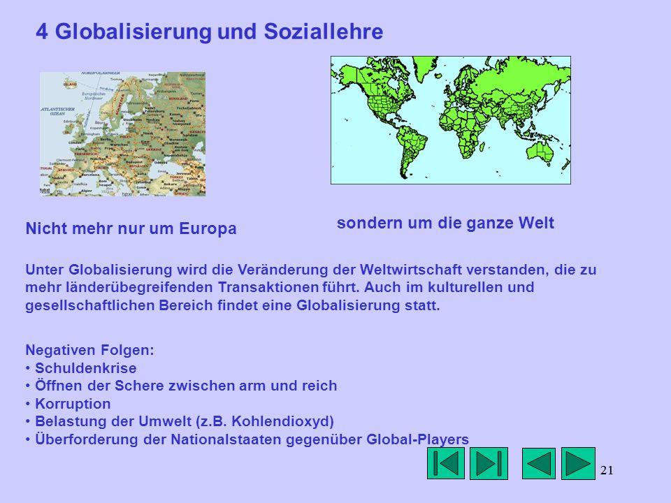 21 4 Globalisierung und Soziallehre sondern um die ganze Welt Nicht mehr nur um Europa Unter Globalisierung wird die Veränderung der Weltwirtschaft ve
