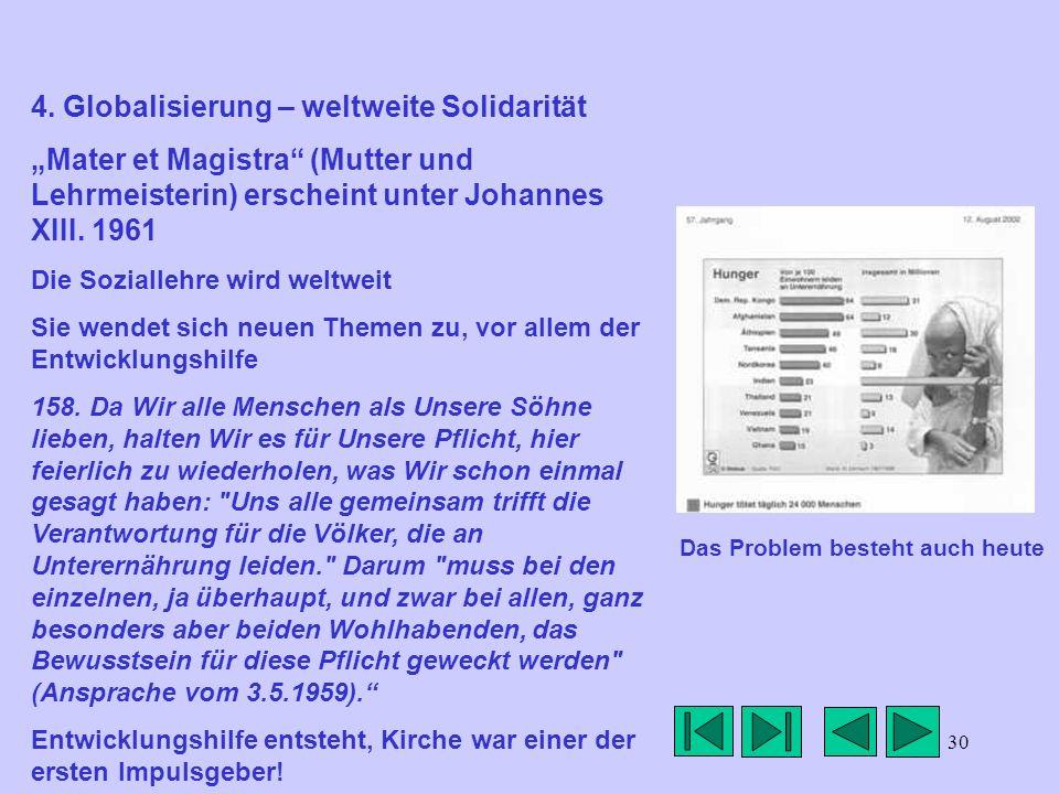 30 4. Globalisierung – weltweite Solidarität Mater et Magistra (Mutter und Lehrmeisterin) erscheint unter Johannes XIII. 1961 Die Soziallehre wird wel