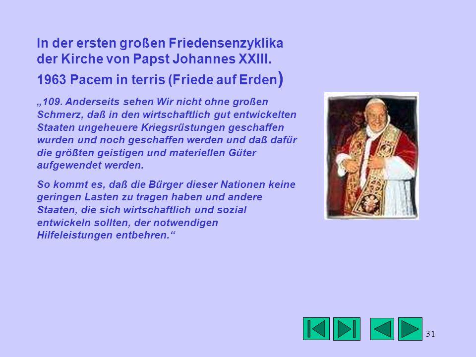 31 In der ersten großen Friedensenzyklika der Kirche von Papst Johannes XXIII. 1963 Pacem in terris (Friede auf Erden ) 109. Anderseits sehen Wir nich