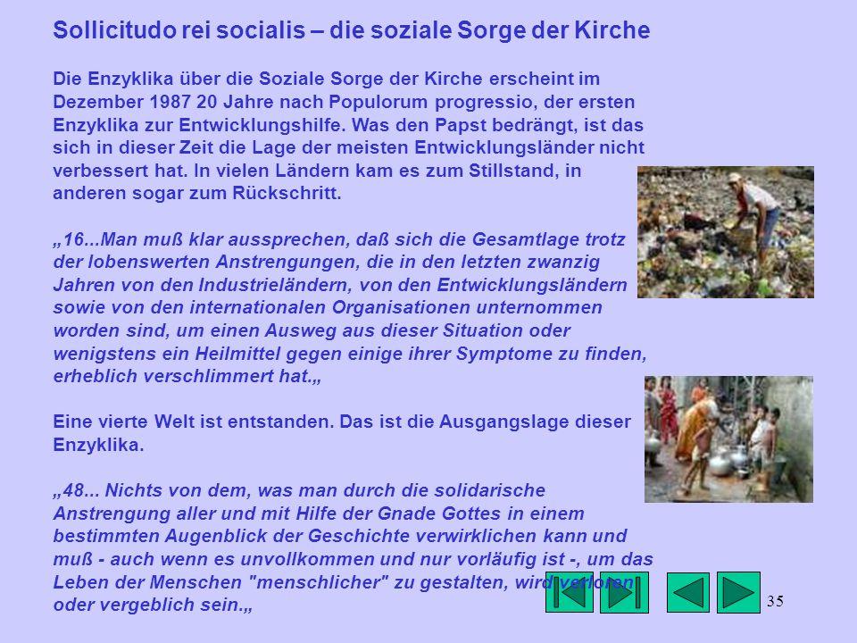 35 Sollicitudo rei socialis – die soziale Sorge der Kirche Die Enzyklika über die Soziale Sorge der Kirche erscheint im Dezember 1987 20 Jahre nach Po