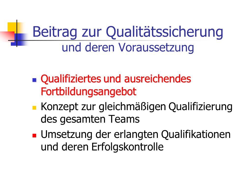 Beitrag zur Qualitätssicherung und deren Voraussetzung Qualifiziertes und ausreichendes Fortbildungsangebot Konzept zur gleichmäßigen Qualifizierung d