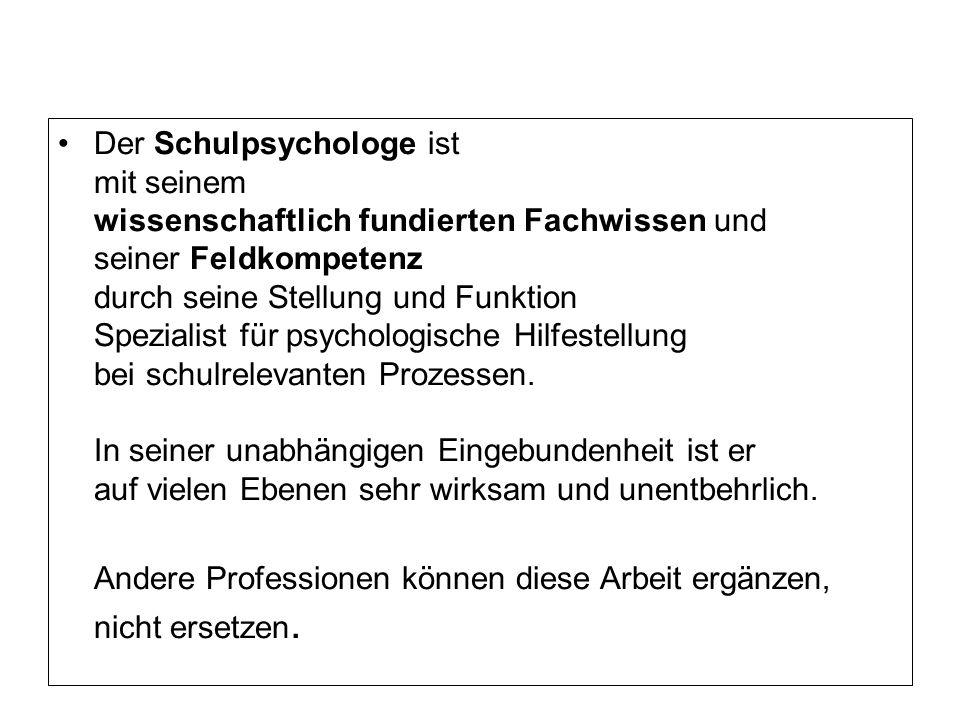 Der Schulpsychologe ist mit seinem wissenschaftlich fundierten Fachwissen und seiner Feldkompetenz durch seine Stellung und Funktion Spezialist für ps