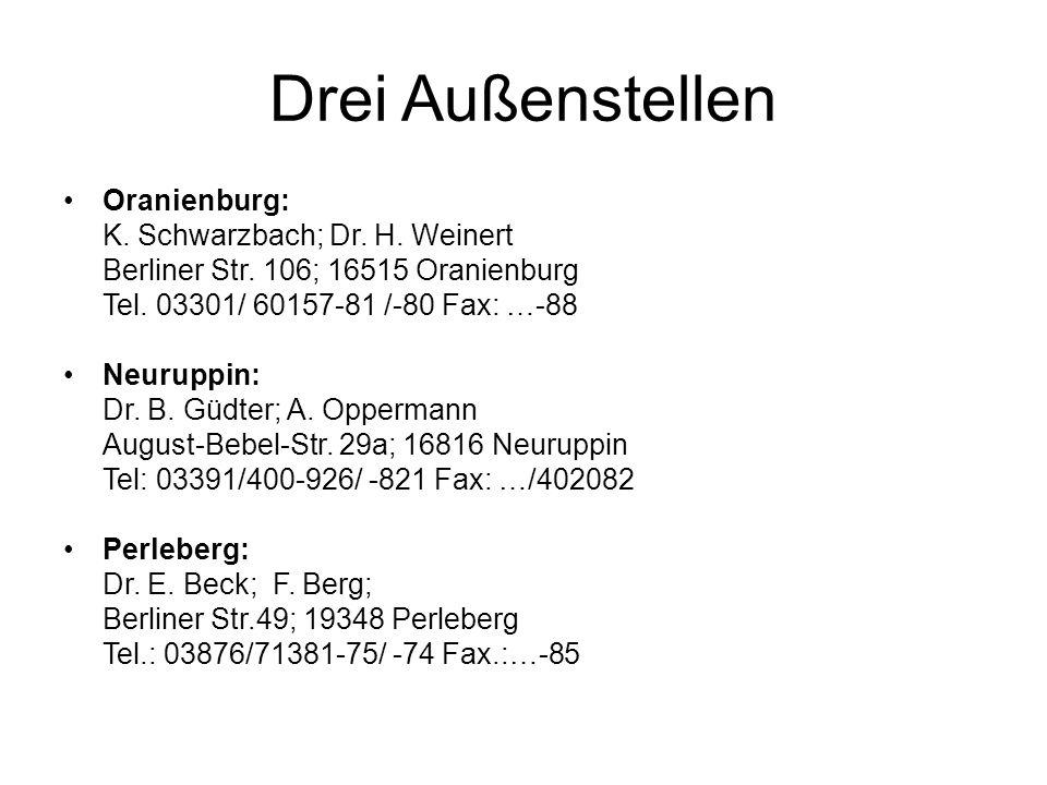 Drei Außenstellen Oranienburg: K. Schwarzbach; Dr. H. Weinert Berliner Str. 106; 16515 Oranienburg Tel. 03301/ 60157-81 /-80 Fax: …-88 Neuruppin: Dr.