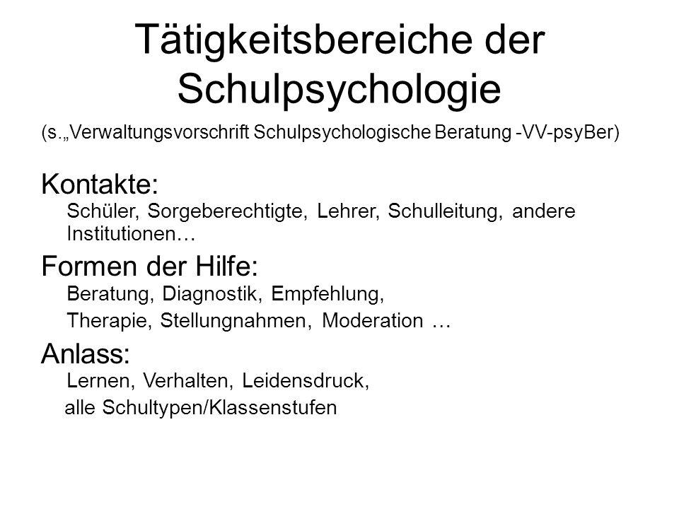 Tätigkeitsbereiche der Schulpsychologie (s.Verwaltungsvorschrift Schulpsychologische Beratung -VV-psyBer) Kontakte: Schüler, Sorgeberechtigte, Lehrer,