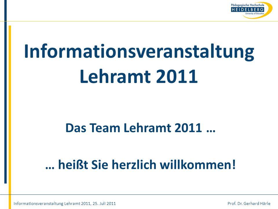 Prof. Dr. Gerhard HärleInformationsveranstaltung Lehramt 2011, 25. Juli 2011 Informationsveranstaltung Lehramt 2011 Das Team Lehramt 2011 … … heißt Si