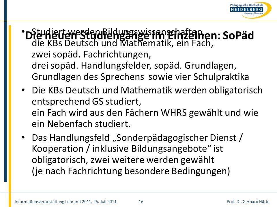 Prof. Dr. Gerhard Härle Studiert werden Bildungswissenschaften, die KBs Deutsch und Mathematik, ein Fach, zwei sopäd. Fachrichtungen, drei sopäd. Hand