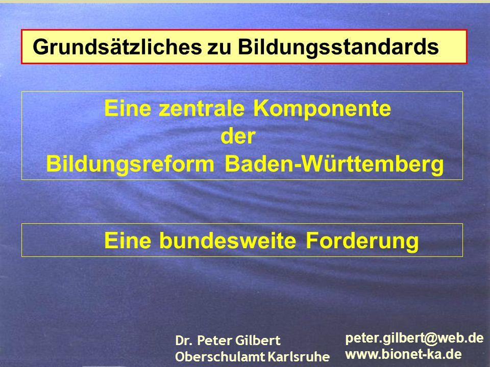 Grundsätzliches zu Bildungss tandards Eine zentrale Komponente der Bildungsreform Baden-Württemberg peter.gilbert@web.de www.bionet-ka.de Eine bundesw