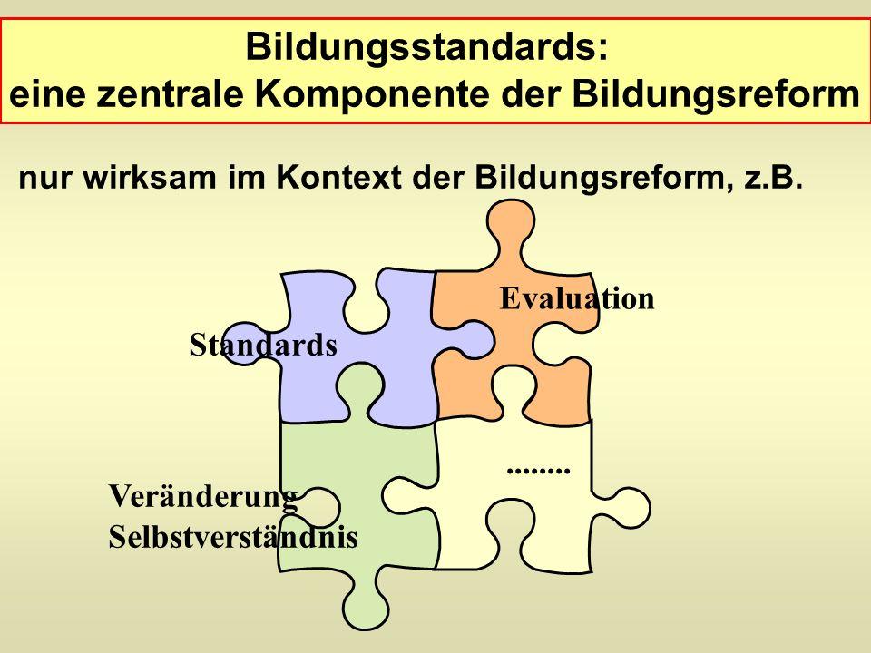Bildungsstandards: eine zentrale Komponente der Bildungsreform nur wirksam im Kontext der Bildungsreform, z.B. Evaluation Veränderung Selbstverständni