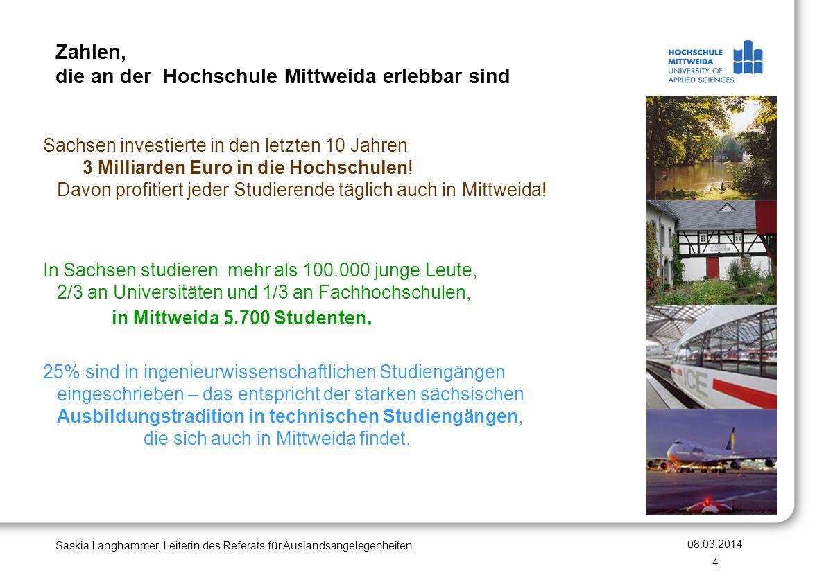 Zahlen, die an der Hochschule Mittweida erlebbar sind 08.03.2014 Saskia Langhammer, Leiterin des Referats für Auslandsangelegenheiten 4 Sachsen invest