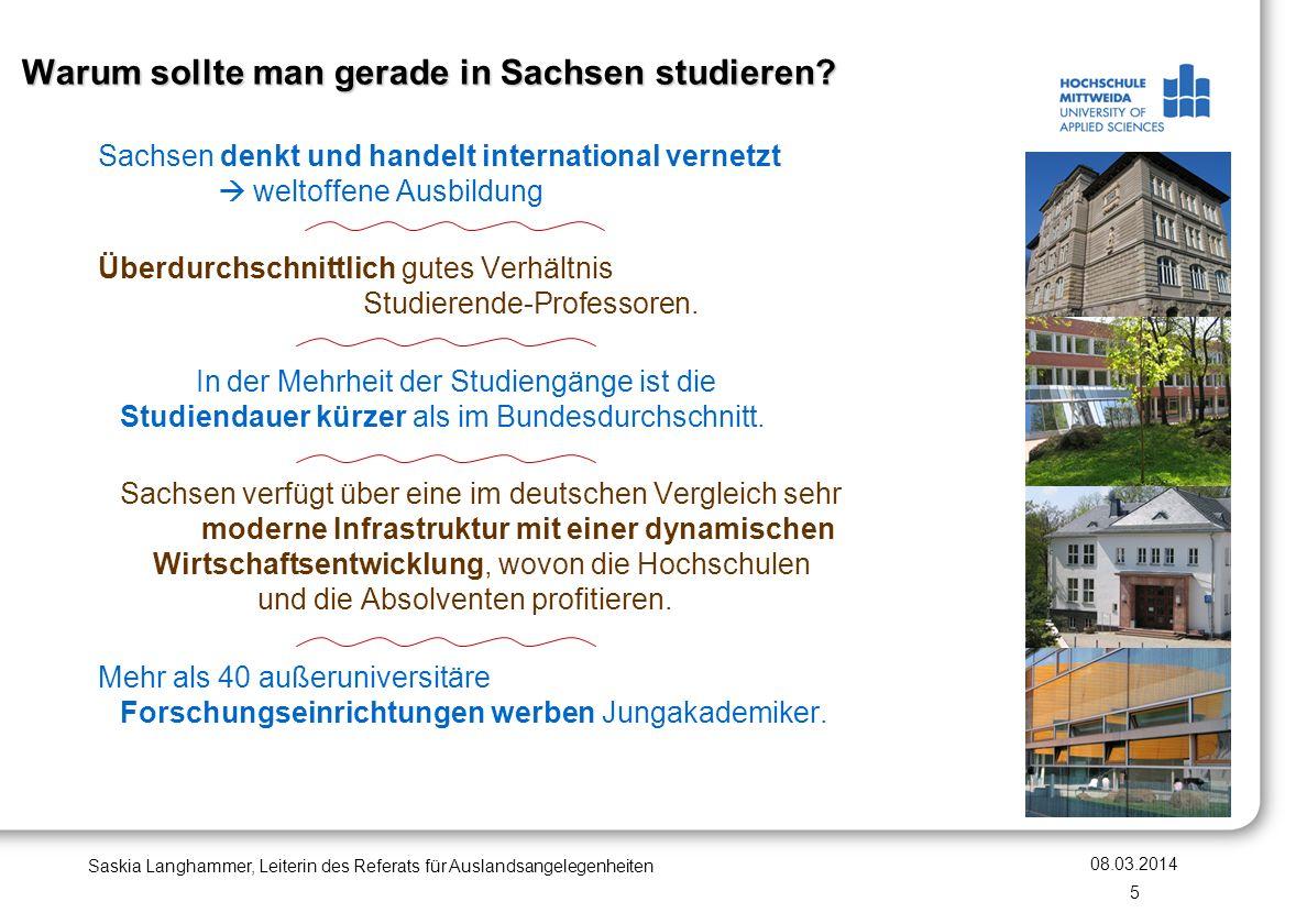 Warum sollte man gerade in Sachsen studieren? Sachsen denkt und handelt international vernetzt weltoffene Ausbildung Überdurchschnittlich gutes Verhäl