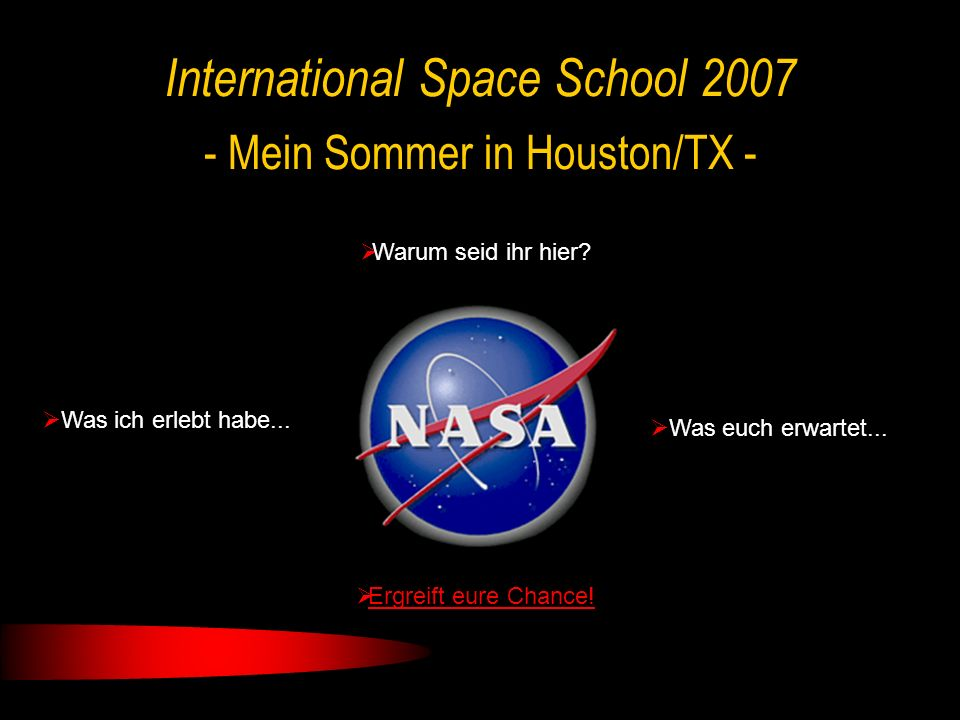 - Mein Sommer in Houston/TX - International Space School 2007 Warum seid ihr hier.