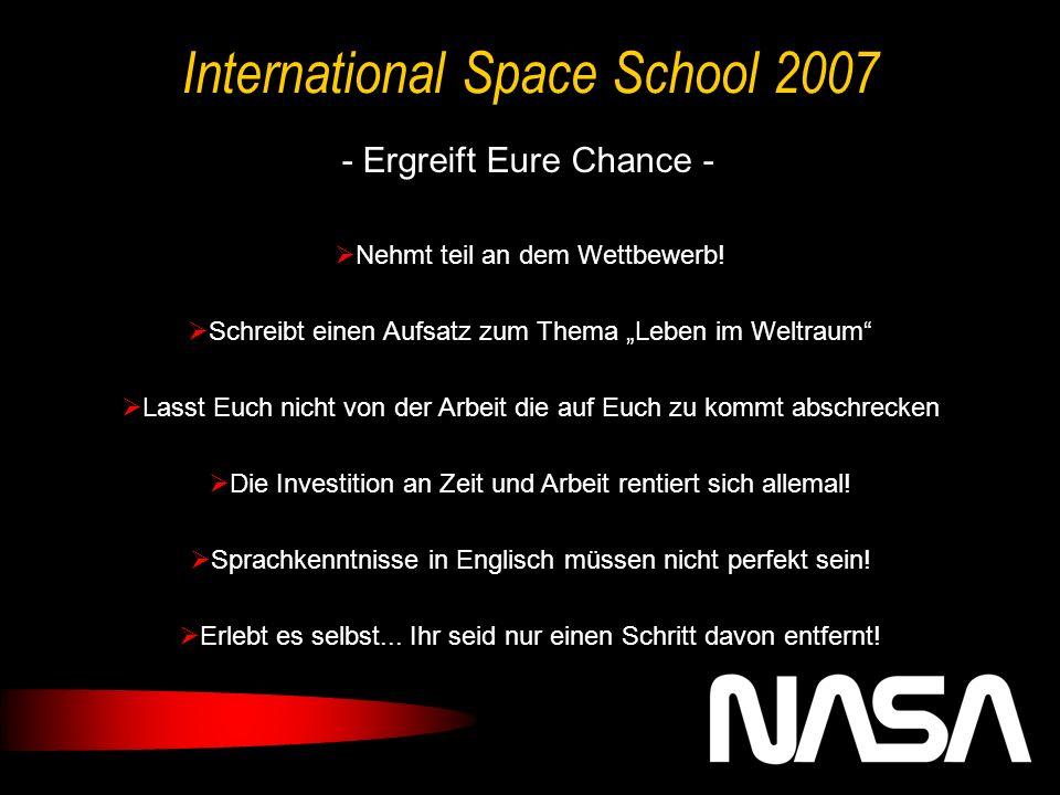 International Space School 2007 - Ergreift Eure Chance - Nehmt teil an dem Wettbewerb.