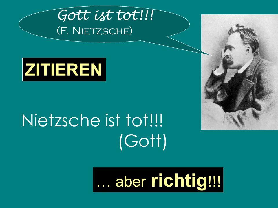 Gott ist tot!!! (F. Nietzsche) Nietzsche ist tot!!! (Gott) ZITIEREN … aber richtig !!!