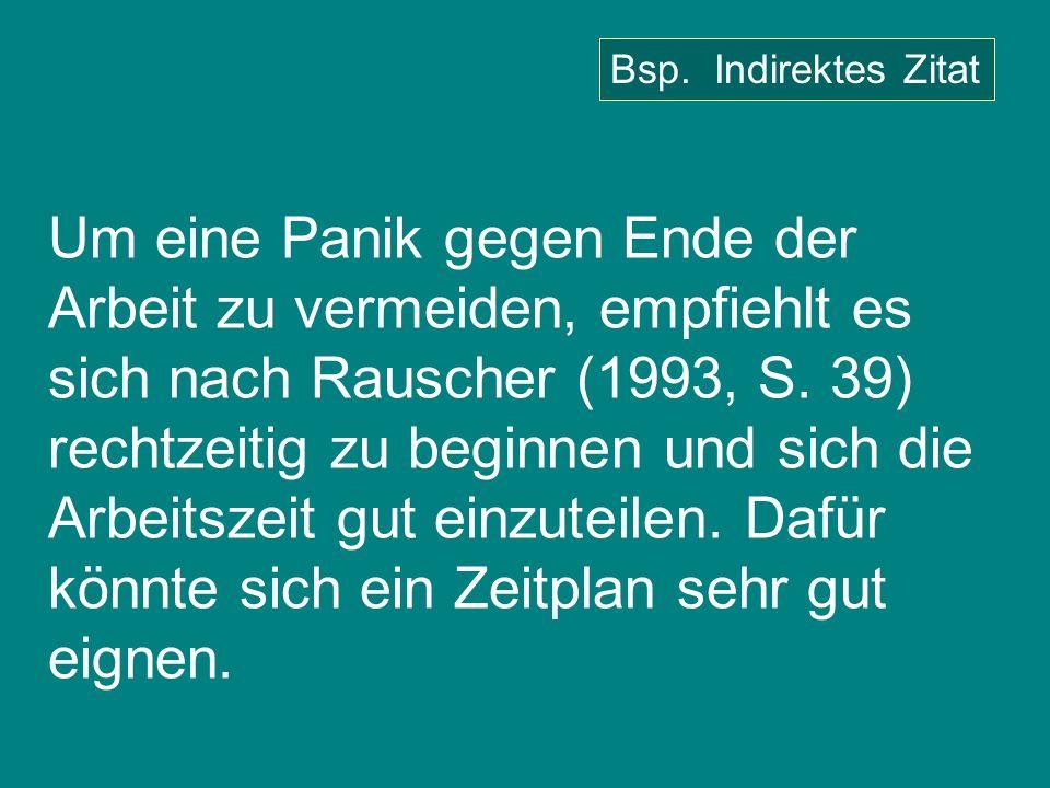 Um eine Panik gegen Ende der Arbeit zu vermeiden, empfiehlt es sich nach Rauscher (1993, S. 39) rechtzeitig zu beginnen und sich die Arbeitszeit gut e