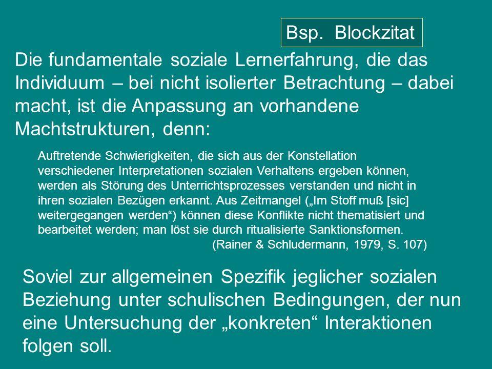 Bsp. Blockzitat Die fundamentale soziale Lernerfahrung, die das Individuum – bei nicht isolierter Betrachtung – dabei macht, ist die Anpassung an vorh