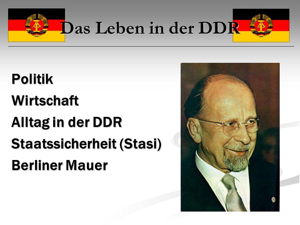 Das Leben in der DDR PolitikWirtschaft Alltag in der DDR Staatssicherheit (Stasi) Berliner Mauer