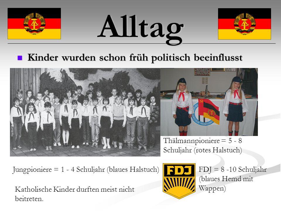 Alltag Kinder wurden schon früh politisch beeinflusst Kinder wurden schon früh politisch beeinflusst Jungpioniere = 1 - 4 Schuljahr (blaues Halstuch) Thälmannpioniere = 5 - 8 Schuljahr (rotes Halstuch) FDJ = 8 -10 Schuljahr (blaues Hemd mit Wappen) Katholische Kinder durften meist nicht beitreten.