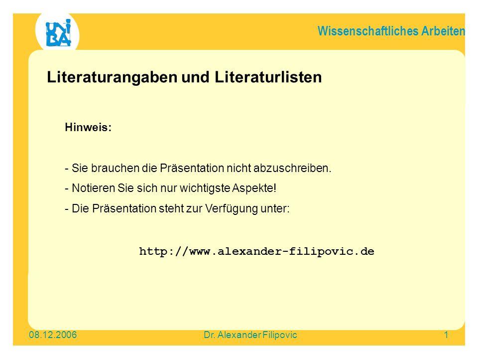 Wissenschaftliches Arbeiten 08.12.2006Dr. Alexander Filipovic1 Literaturangaben und Literaturlisten Hinweis: - Sie brauchen die Präsentation nicht abz