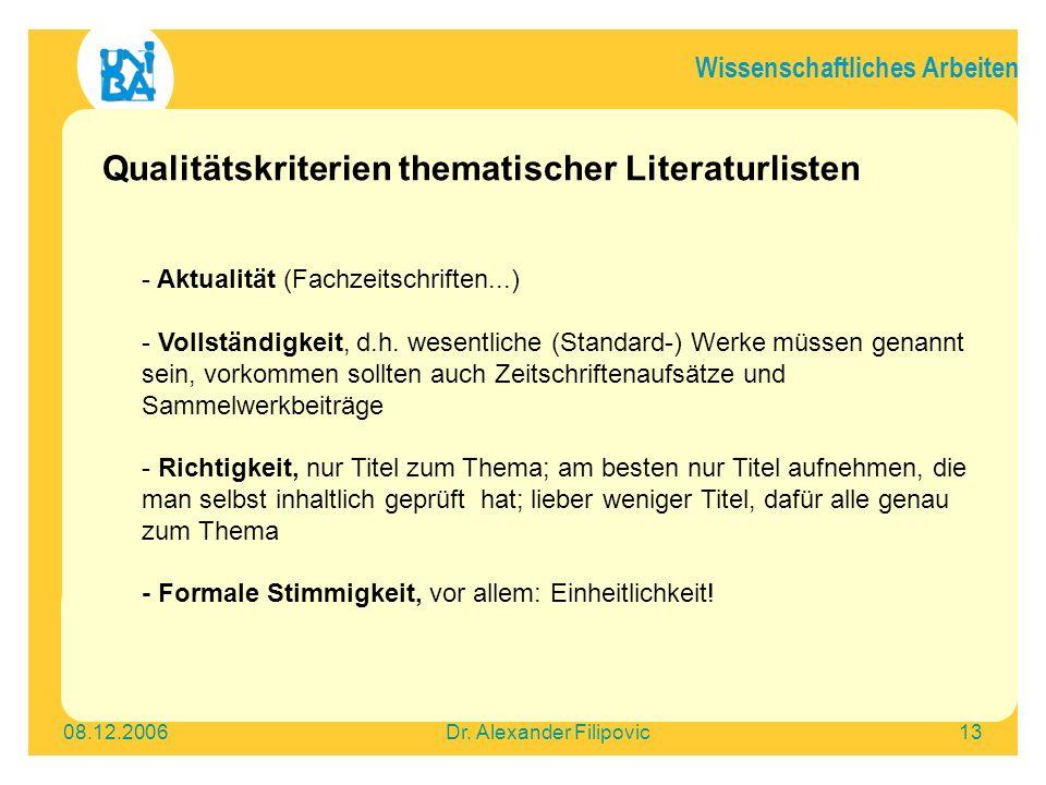 Wissenschaftliches Arbeiten 08.12.2006Dr. Alexander Filipovic13 Qualitätskriterien thematischer Literaturlisten - Aktualität (Fachzeitschriften...) -