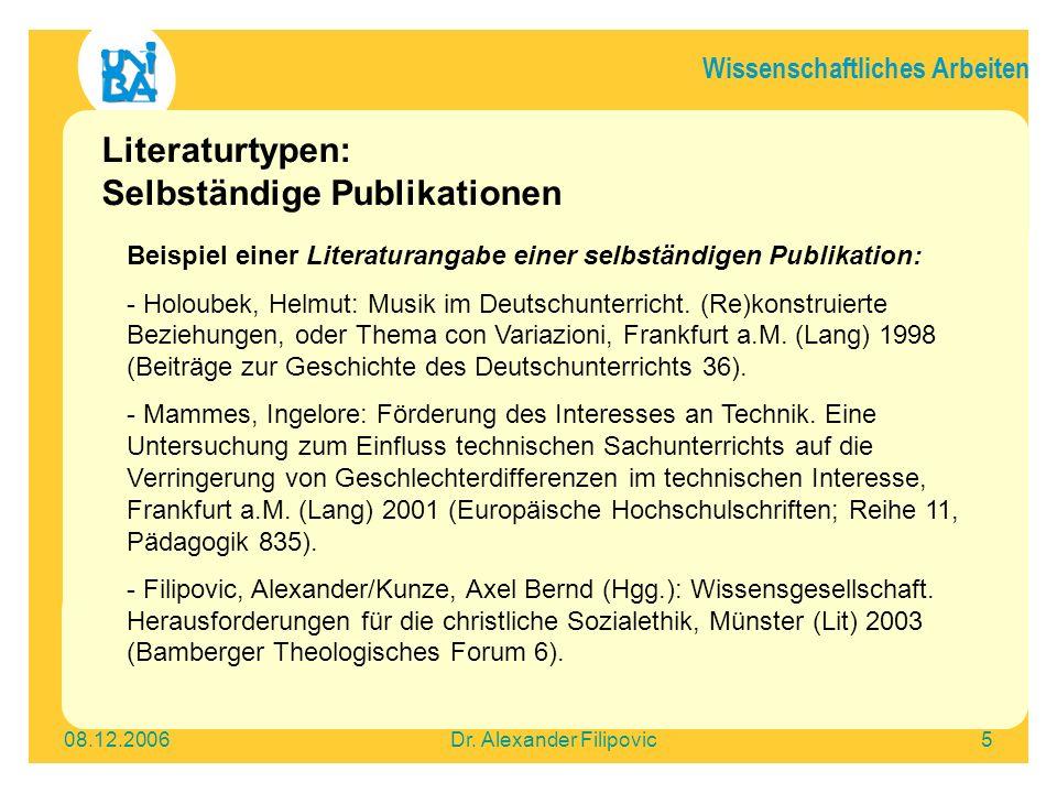 Wissenschaftliches Arbeiten 08.12.2006Dr. Alexander Filipovic5 Literaturtypen: Selbständige Publikationen Beispiel einer Literaturangabe einer selbstä