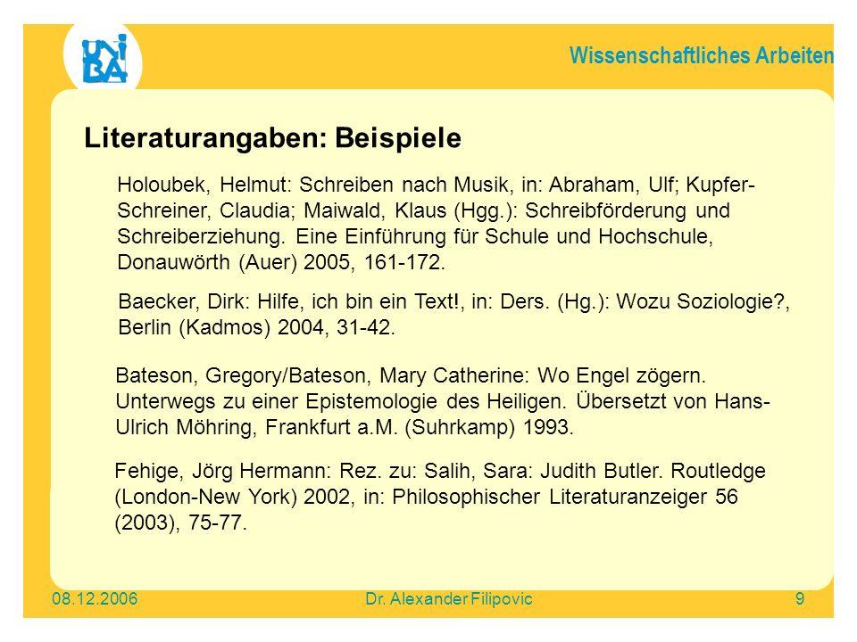Wissenschaftliches Arbeiten 08.12.2006Dr. Alexander Filipovic9 Literaturangaben: Beispiele Holoubek, Helmut: Schreiben nach Musik, in: Abraham, Ulf; K