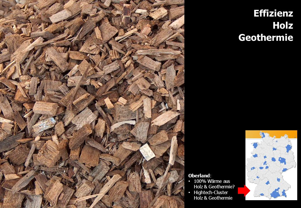 www.energiewende-oberland.de Oberland: 100% Wärme aus Holz & Geothermie? Hightech-Cluster Holz & Geothermie Effizienz Holz Geothermie