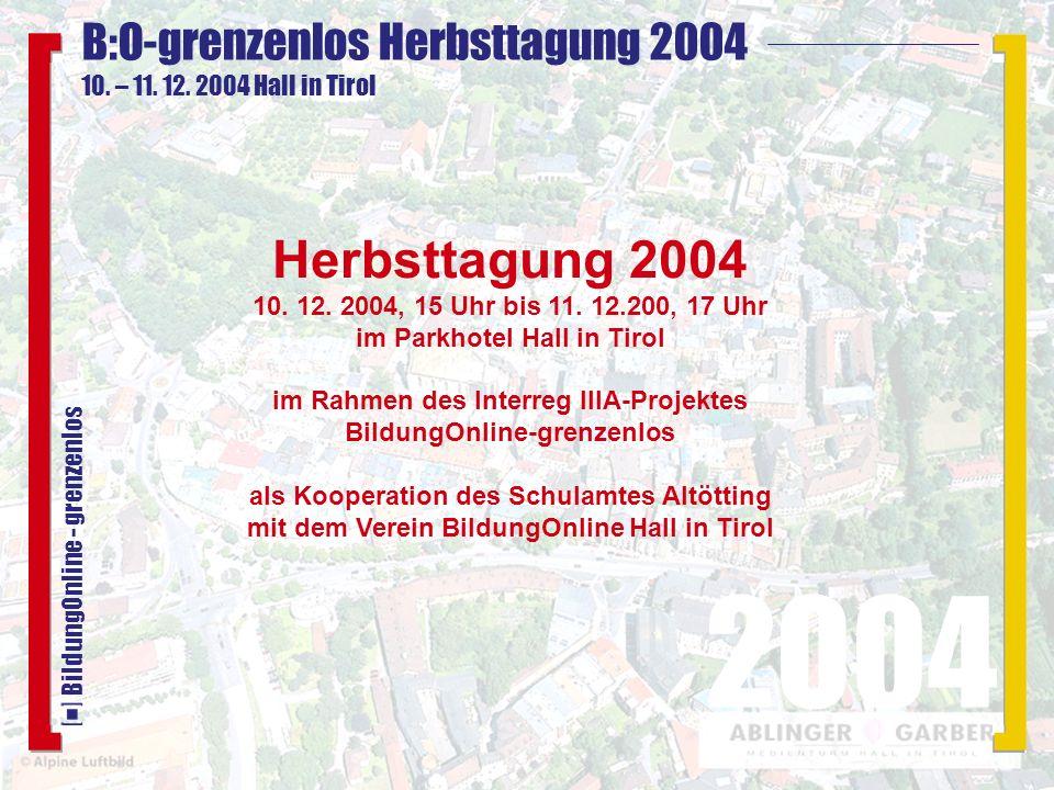 B:O-grenzenlos Herbsttagung 2004 10. – 11. 12. 2004 Hall in Tirol 2004 BildungOnline - grenzenlos Herbsttagung 2004 10. 12. 2004, 15 Uhr bis 11. 12.20