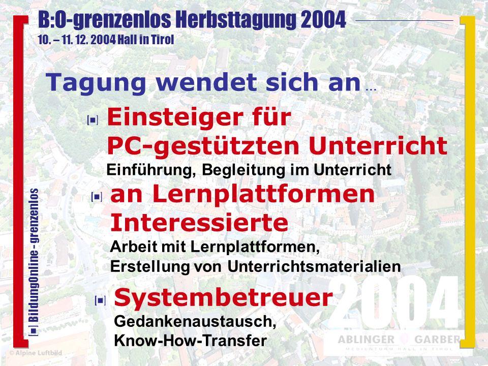 B:O-grenzenlos Herbsttagung 2004 10. – 11. 12. 2004 Hall in Tirol 2004 BildungOnline - grenzenlos Einsteiger für PC-gestützten Unterricht Einführung,