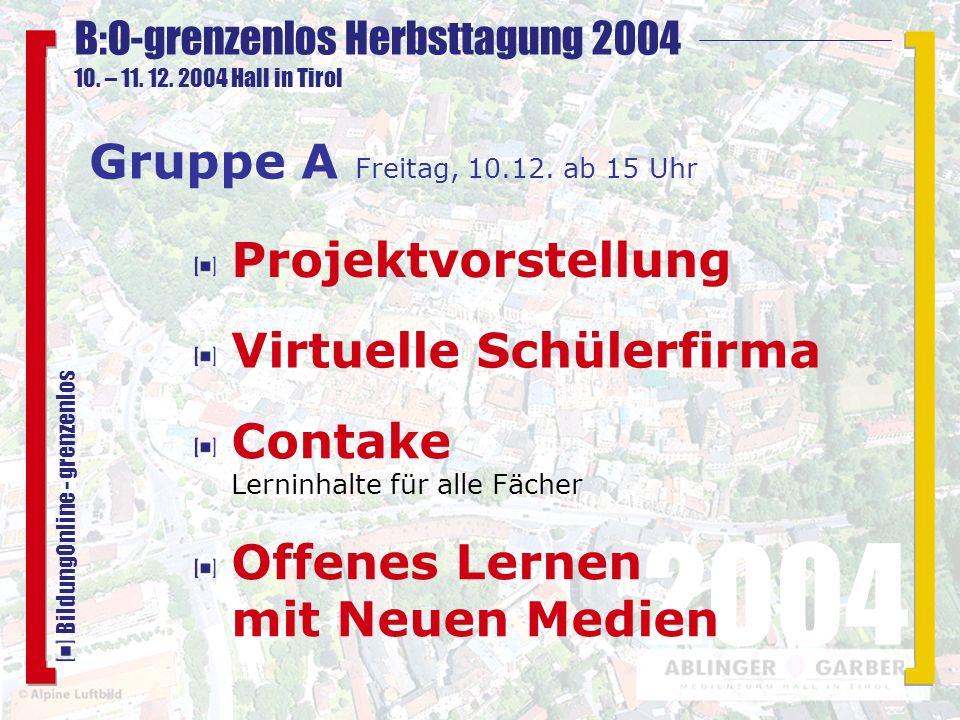 B:O-grenzenlos Herbsttagung 2004 10. – 11. 12. 2004 Hall in Tirol 2004 BildungOnline - grenzenlos Projektvorstellung Contake Lerninhalte für alle Fäch