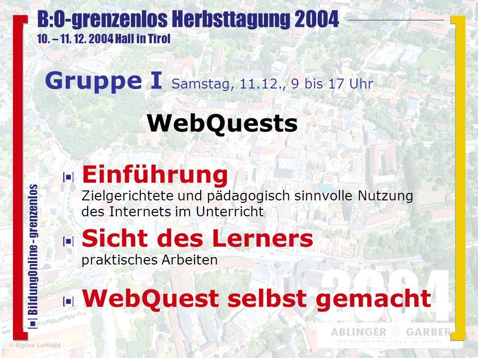 B:O-grenzenlos Herbsttagung 2004 10. – 11. 12. 2004 Hall in Tirol 2004 BildungOnline - grenzenlos Sicht des Lerners praktisches Arbeiten Gruppe I Sams