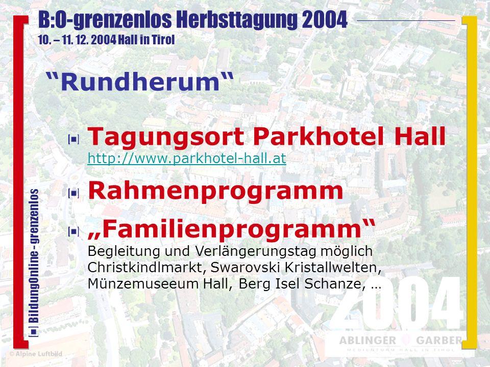 B:O-grenzenlos Herbsttagung 2004 10. – 11. 12. 2004 Hall in Tirol 2004 BildungOnline - grenzenlos Tagungsort Parkhotel Hall http://www.parkhotel-hall.
