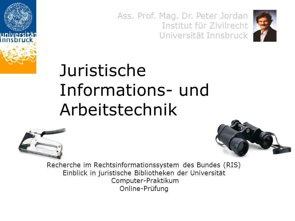 Ass. Prof. Mag. Dr. Peter Jordan Institut für Zivilrecht Universität Innsbruck Juristische Informations- und Arbeitstechnik Recherche im Rechtsinforma