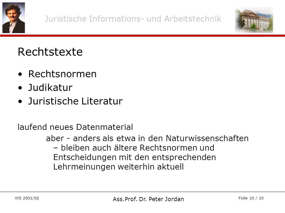 Juristische Informations- und Arbeitstechnik WS 2001/02 Ass.Prof. Dr. Peter Jordan Folie 10 / 10 Rechtstexte Rechtsnormen Judikatur Juristische Litera